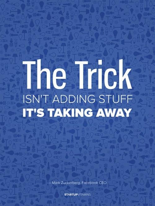 The trick isn't adding stuff, it's taking away